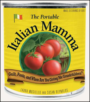 The Portable Italian Mamma: Guilt, Pasta, and When Are You Giving Me Grandchildren? Cover Image