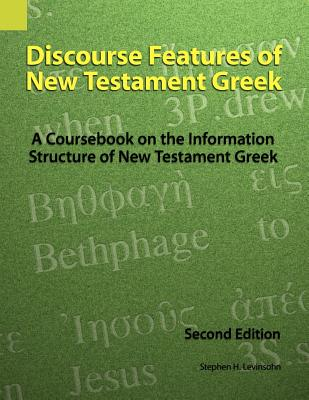 Discourse Features of New Testament Greek: A Coursebook on the Information Structure of New Testament Greek, 2nd Edition Cover Image