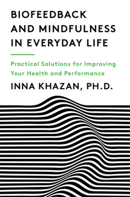 Biofeedback and Mindfulness in Everyday Life: Practical Solutions for Improving Your Health and Performance Cover Image
