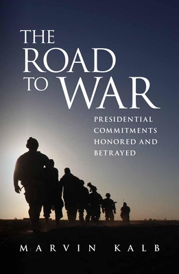 The Road to War: Presidential Commitments Honored and Betrayed Cover Image