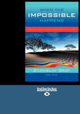 When the Impossible Happens: Adventures in Non-Ordinary Realities (Large Print 16pt) Cover Image