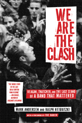 We Are the Clash: Reagan, Thatcher, and the Last Stand of a Band That Mattered Cover Image