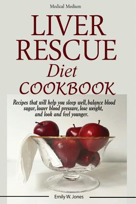 Liver Rescue Diet Cookbook: : Recipes that will help you sleep well, balance blood sugar, lower blood pressure, lose weight, and look and feel you Cover Image
