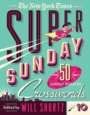 The New York Times Super Sunday Crosswords Volume 10: 50 Sunday Puzzles Cover Image