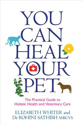 You Can Heal Your Pet: The Practical Guide to Holistic Health and Veterinary Care Cover Image
