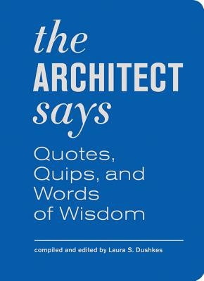 The Architect Says: Quotes, Quips, and Words of Wisdom Cover Image
