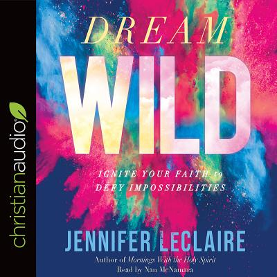 Dream Wild: Ignite Your Faith to Defy Impossibilities Cover Image