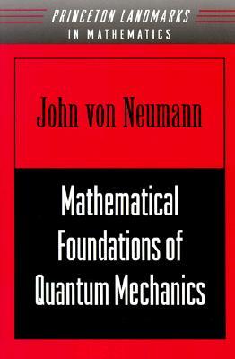 Mathematical Foundations of Quantum Mechanics (Princeton Landmarks in Mathematics and Physics #7) Cover Image