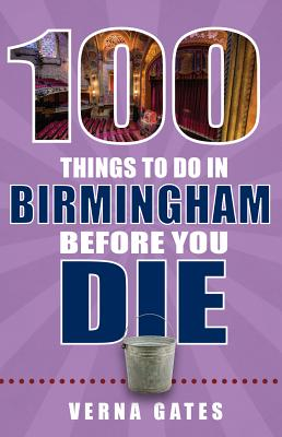 100 Things to Do in Birmingham Before You Die (100 Things to Do Before You Die) Cover Image