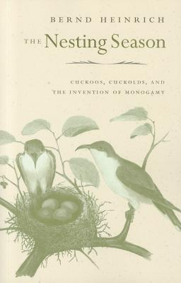 The Nesting Season: Cuckoos, Cuckolds, and the Invention of Monogamy Cover Image