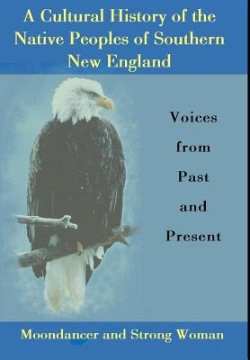 A Cultural History of the Native Peoples of Southern New England: Voices from Past and Present Cover Image