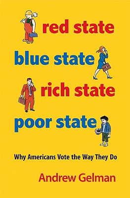 Red State, Blue State, Rich State, Poor State: Why Americans Vote the Way They Do Cover Image