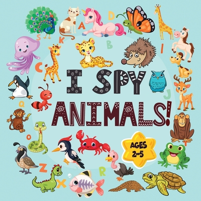 I Spy Animals Book Ages 2-5: A Fun I spy and Guessing Game for kids age 2-5 Year Olds Featuring over 100 Cute Animal images for Kids, Toddler and P Cover Image