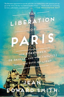 The Liberation of Paris: How Eisenhower, de Gaulle, and von Choltitz Saved the City of Light cover