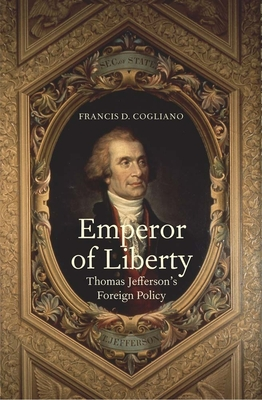 Emperor of Liberty: Thomas Jefferson's Foreign Policy Cover Image