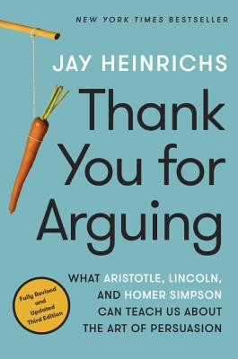 Thank You for Arguing, Third Edition: What Aristotle, Lincoln, and Homer Simpson Can Teach Us About the Art of Persuasion Cover Image