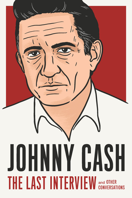 Johnny Cash: The Last Interview: and Other Conversations (The Last Interview Series) Cover Image
