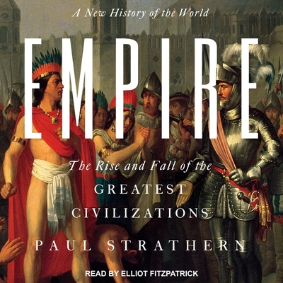 Empire: A New History of the World: The Rise and Fall of the Greatest Civilizations Cover Image