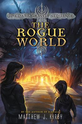 The Dark Gravity Sequence: The Rogue World by Matthew J. Kirby