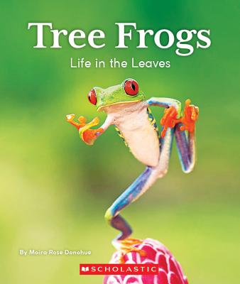 Tree Frogs: Life in the Leaves (Nature's Children) (Library Edition) Cover Image