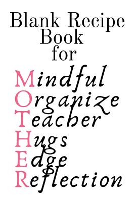 Blank Recipe Book For Mother: Mindful, Organize, Teacher, Hugs, Edge, Reflection = Mother Blank Cookbook To Write In Her Favorite Southern, Wester, Cover Image
