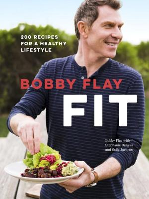 Bobby Flay Fit: 200 Recipes for a Healthy Lifestyle Cover Image