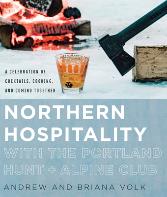 Northern Hospitality with The Portland Hunt + Alpine Club: A Celebration of Cocktails, Cooking, and Coming Together Cover Image