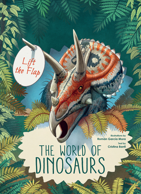 The World of Dinosaurs (Lift the Flap!) by Cristina Banfi