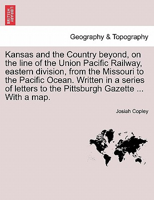 Kansas and the Country Beyond, on the Line of the Union Pacific Railway, Eastern Division, from the Missouri to the Pacific Ocean. Written in a Series Cover Image