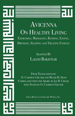 Avicenna on Healthy Living: Exercising, Massaging, Bathing, Eating, Drinking, Sleeping, and Treating Fatigue (Canon of Medicine #12) Cover Image