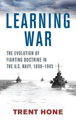 Learning War: The Evolution of Fighting Doctrine in the U.S. Navy, 1898-1945 cover