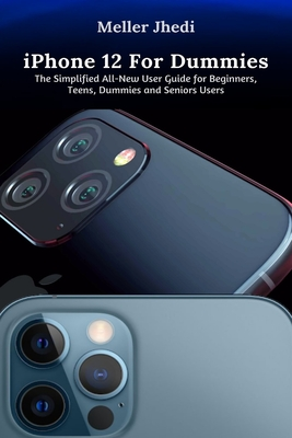 iPhone 12 For Dummies: The Simplified All-New User Guide for Beginners, Teens, Dummies and Seniors Users Cover Image