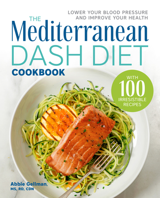 The Mediterranean Dash Diet Cookbook: Lower Your Blood Pressure and Improve Your Health Cover Image