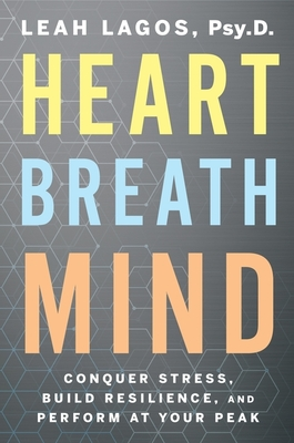 Heart Breath Mind: Conquer Stress, Build Resilience, and Perform at Your Peak Cover Image