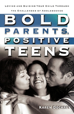 Bold Parents, Positive Teens: Loving and Guiding Your Child Through the Challenges of Adolescence Cover Image