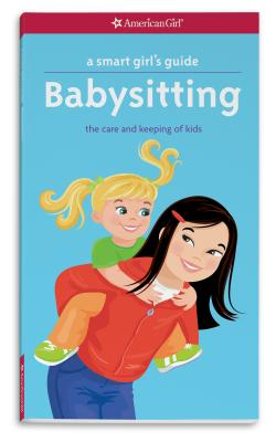 A Smart Girl's Guide: Babysitting: The Care and Keeping of Kids (Smart Girl's Guide To...) Cover Image