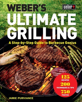 Weber's Ultimate Grilling: A Step-by-Step Guide to Barbecue Genius Cover Image