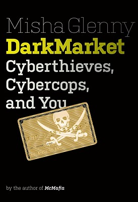 DarkMarket: Cyberthieves, Cybercops and You Cover Image