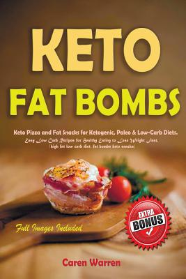 Keto Fat Bombs: Keto Pizza and Fat Snacks for Ketogenic, Paleo & Low-Carb Diets. Easy Low Carb Recipes for Healthy Eating to Lose Weig Cover Image
