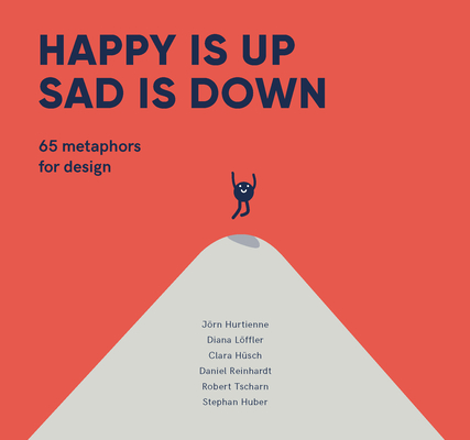 Happy is Up, Sad is Down: 65 Metaphors for Design Cover Image