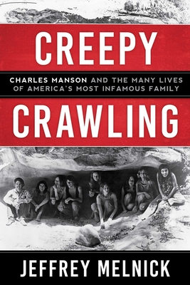 Creepy Crawling: Charles Manson and the Many Lives of America's Most Infamous Family Cover Image