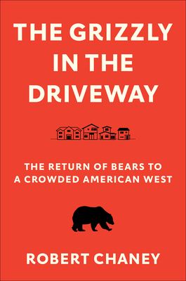 The Grizzly in the Driveway: The Return of Bears to a Crowded American West Cover Image