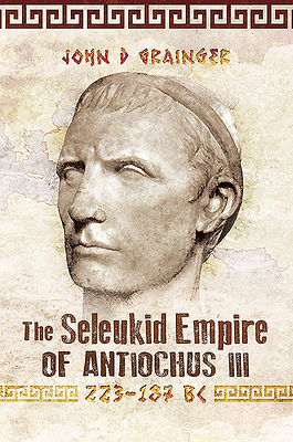 The Seleukid Empire of Antiochus III, 223-187 BC Cover Image
