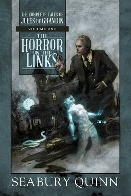 The Horror on the Links: The Complete Tales of Jules de Grandin, Volume One Cover Image