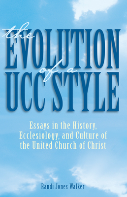 The Evolution of a Ucc Style: History, Ecclesiology, and Culture of the United Church of Christ Cover Image