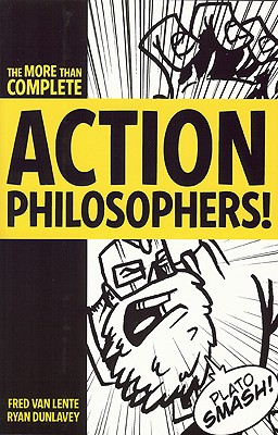 Action Philosophers!: The Lives and Thoughts of History's A-List Brain Trust: The More-Than-Complete Edition Cover Image