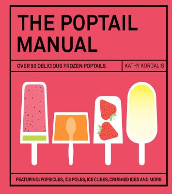 The Poptail Manual: Over 90 Delicious Frozen Cocktails Cover Image