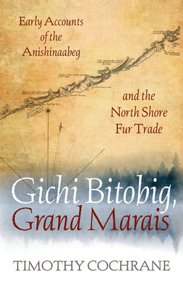 Gichi Bitobig, Grand Marais: Early Accounts of the Anishinaabeg and the North Shore Fur Trade Cover Image