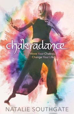 Chakradance: Move Your Chakras, Change Your Life Cover Image