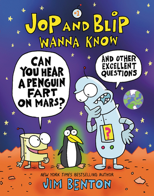 Jop and Blip Wanna Know #1: Can You Hear a Penguin Fart on Mars?: And Other Excellent Questions Cover Image